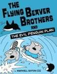 Flying Beaver Brothers and the Evil Penguin Plan